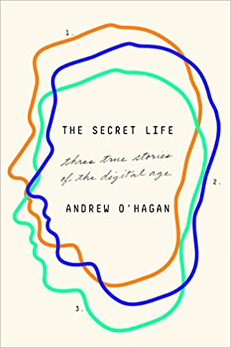 The Secret Life Three True Stories Of The Digital Age Andrew O