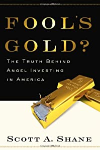 Fool's Gold?: The Truth Behind Angel Investing in America (Financial Management Association Survey and Synthesis Series) from Oxford University Press