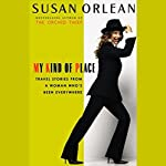 My Kind of Place: Travel Stories from a Woman Who's Been Everywhere (Unabridged Selections) | Susan Orlean