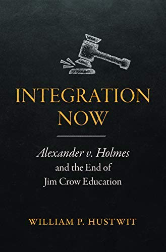Integration Now: Alexander v. Holmes and the End of Jim Crow Education (English Edition)