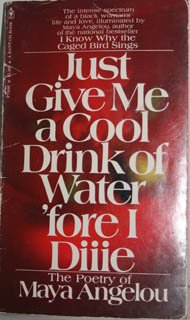Just Give Me a Cool Drink of Water 'Fore I Diiie (1971) (Book) written by Maya Angelou
