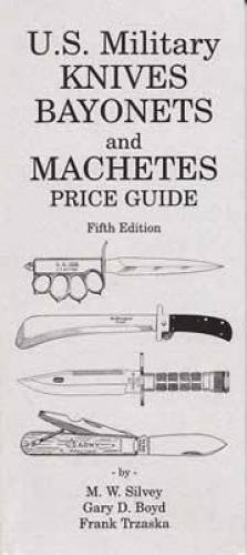 U.S. Military Knives, Bayonets and Machetes Price Guide, Fourth Edition