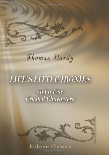 Life's Little Ironies and a Few Crusted Characters ebook
