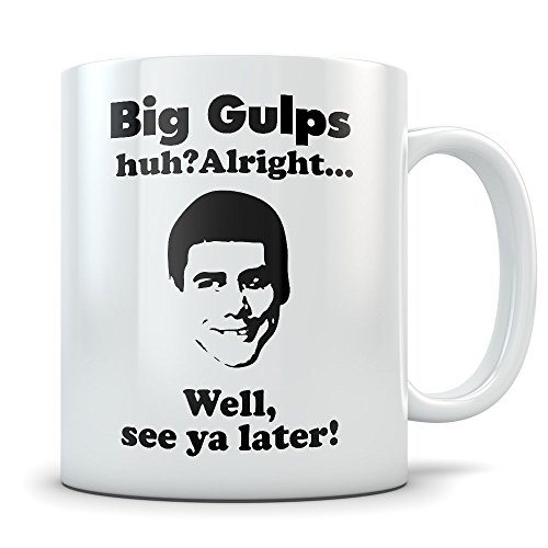 Dumb Dumber Mug - Big Gulps Coffee Cup With Funny Lloyd Quote - Great Gift for Fans of this Hilarious Cult (Dumb And Dumber Lloyd Christmas Dog Costumes)