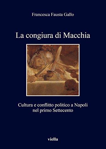 La Congiura Di Macchia: Cultura E Conflitto Politico a Napoli Nel Primo Settecento (I libri di Viella) (Italian Edition)