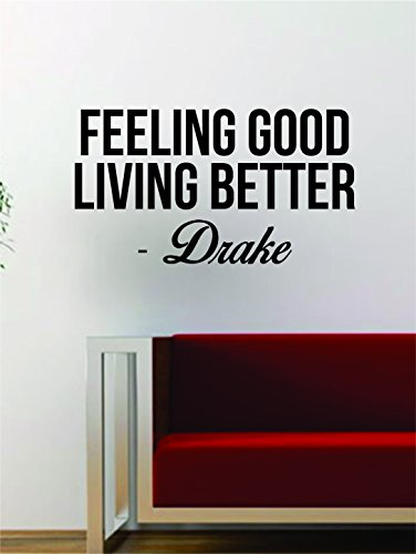 Drake Feeling Good Living Better Quote Decal Sticker Wall Vinyl Art Music Lyrics Home Decor Rap Hip Hop Inspirational (Wall Decals Lyrics)