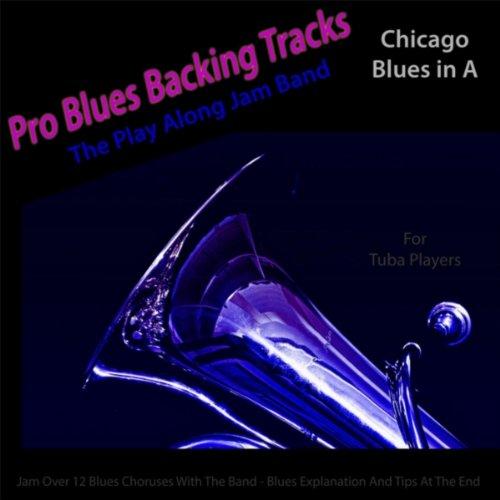 Pro Blues Backing Tracks (Chicago Blues in A) [For Tuba (Tuba Tracks)