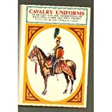 Cavalry Uniforms of Britain and the Commonwealth, Robert Wilkinson-Latham and Christopher Wilkinson-Latham, 071370134X