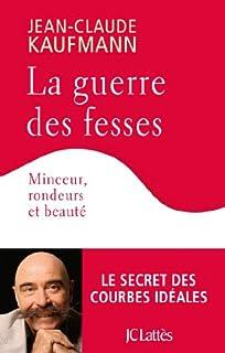 La guerre des fesses : minceur, rondeurs et beauté, Kaufmann, Jean-Claude