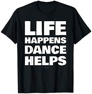 ⭐️⭐️⭐️ Life Happens Dance Helps - Funny Dance Tshirt. Dancer Gifts Need Funny Short/Long Sleeve Shirt/Hoodie