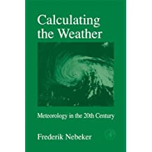 Calculating the Weather: Meteorology in the 20th Century (International Geophysics Book 60)
