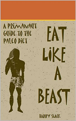 Eat Like a Beast: A Primanaut Guide to the Paleo Diet (Primanaut Guides Book 1)