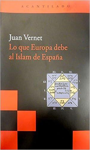Lo que Europa debe al islam de España Acantilado Bolsillo: Amazon.es: Vernet, Juan: Libros