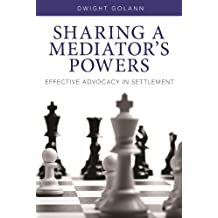 Sharing a Mediator's Powers: Effective Advocacy in Settlement
