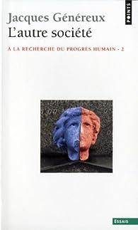 A la recherche du progrès humain, tome 2 : L'autre société par Jacques Généreux