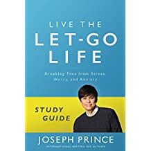 Live the Let-Go Life Study Guide: Breaking Free from Stress, Worry, and Anxiety
