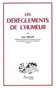 Les dérèglements de l'humeur par Jean Delay