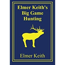 Elmer Keith's Big Game Hunting by Keith, Elmer (2013) Paperback