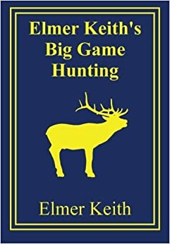 Book Elmer Keith's Big Game Hunting by Keith, Elmer (2013)
