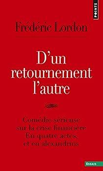 D'un retournement l'autre : Comédie sérieuse sur la crise financière en quatre actes et en Alexandrins par Lordon