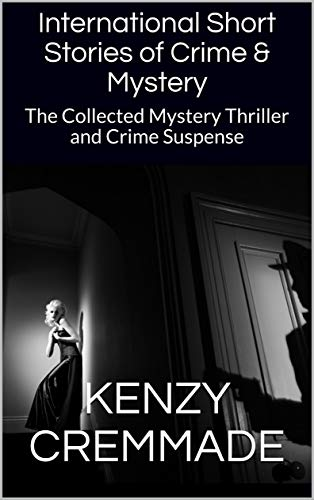 International Short Stories of Crime & Mystery: The Collected Mystery Thriller and Crime Suspense