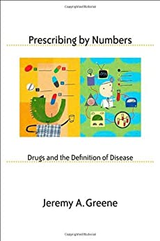 Prescribing by Numbers: Drugs and the Definition of Disease by [Greene, Jeremy A.]