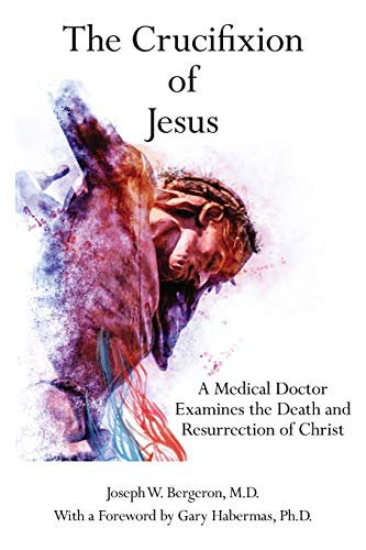 The Crucifixion of Jesus: A Medical Doctor Examines the Death and Resurrection of Christ ()