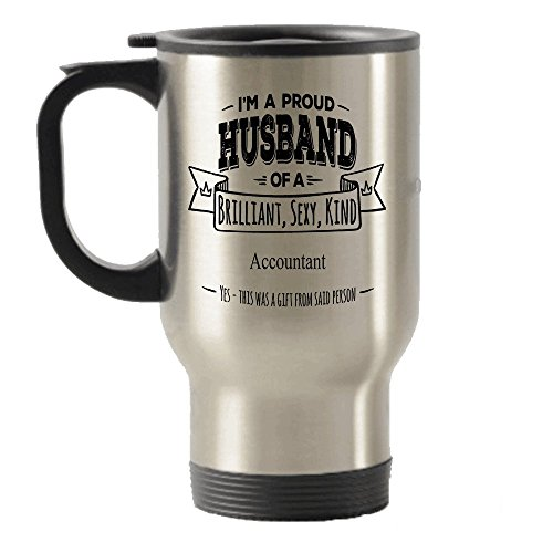 I'm a Proud Husband of a Brilliant, Sexy, Kind Accountant Gift Stainless Steel Travel Insulated Tumblers Mug