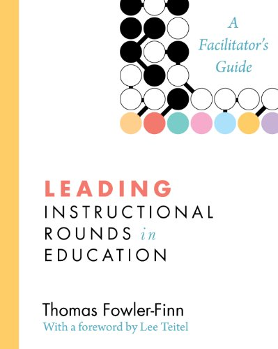 Leading Instructional Rounds in Education: A Facilitator?s Guide