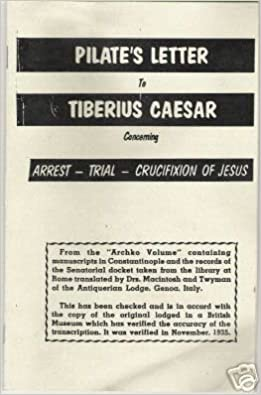 PILATE'S LETTER TO TIBERIUS CAESAR Concerning the Arrest