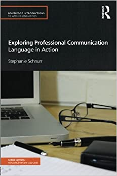 Exploring Professional Communication Language in Action (Routledge Introductions to Applied Linguistics)
