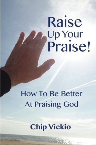 Raise Up Your Praise!: How To Be Better At Praising God (Volume 1) pdf