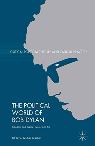 Download The Political World of Bob Dylan: Freedom and Justice, Power and Sin (Critical Political Theory and Radical Practice) Pdf