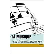 La musique: Il est rare qu'on n'aime pas la musique, que ce soit pour en jouer, pour chanter, ou pour le plaisir d'en écouter. (French Edition)
