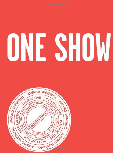 One Show Interactive, Volume XIII: To Steal Is Genius (One Show Interactive: Advertising's Best Interactive & New Media)