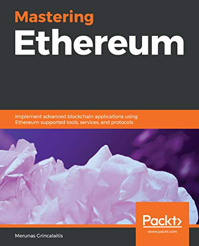 Mastering Ethereum: Implement advanced blockchain applications using Ethereum-supported tools, services, and protocols por Merunas Grincalaitis