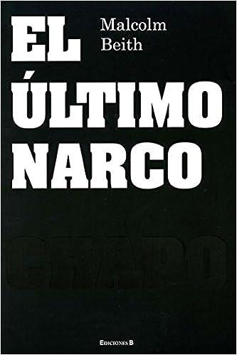 El ultimo narco (Spanish Edition): Malcolm Beith: 9786074801361: Amazon.com: Books