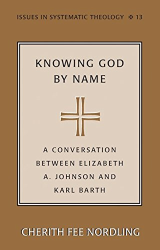 Knowing God by Name: A Conversation between Elizabeth A. Johnson and Karl Barth (Issues in Systematic Theology, Vol. 13) by Brand: Peter Lang Publishing