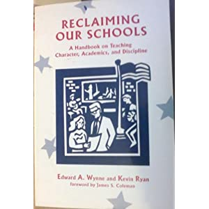 Reclaiming Our Schools: A Handbook on Teaching Character, Academics, and Discipline