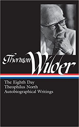 Thornton Wilder The Eighth Day Theophilus North Autobiographical