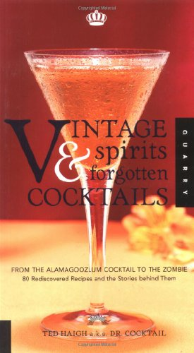 Vintage Spirits and Forgotten Cocktails : From the Alamagoozlum Cocktail to the Zombie by Ted Haigh