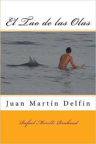 El Tao de las Olas: Juan Martin Delfin: El Tao de las Olas: Juan Martin Delfin: Amazon.es: Morelli Roubaud, Rafael: Libros