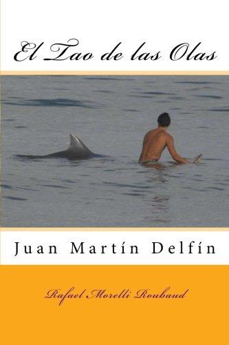 El Tao de las Olas: Juan Martin Delfin: El Tao de las Olas: Juan Martin Delfin  [Morelli Roubaud, Rafael] (Tapa Blanda)