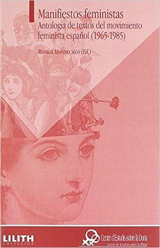 Manifiestos feministas: Antología de textos del movimiento feminista español 1965-1985 Lilith: Amazon.es: Mónica Moreno Seco: Libros