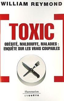 Toxic : Obésité, malbouffe, maladie : enquête sur les vrais coupables par Reymond