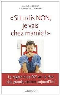 « Si tu dis NON, je vais chez mamie! » par Anne-Solenn Le Bihan
