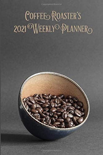 Coffee Roaster's 2021 Weekly Planner: Compact and