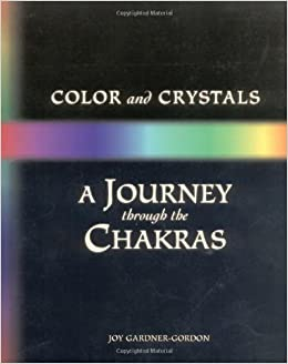 Color and Crystals: A Journey Through the Chakras (Crystals and New ...