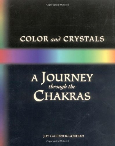 Color and Crystals: A Journey Through the Chakras (Crystals and New Age)