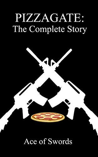 Pizzagate: The Complete Story - Kindle edition by Ace of Swords